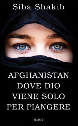 Afghanistan, dove Dio viene solo per piangere - Siba Shakib