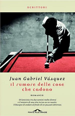 Il rumore delle cose che cadono -  Juan G. Vásquez